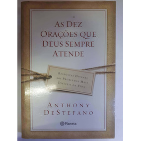 As Dez Orações Que Deus Sempre Atende Anthony Destefano