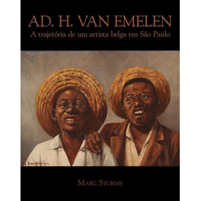 Ad. H. Van Emelen - A Trajetoria De Um Artista Belga Em Sao