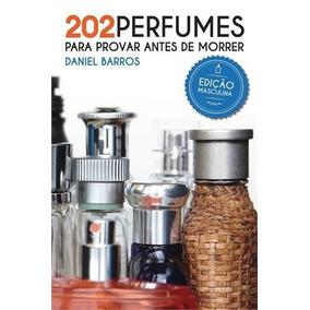 202 Perfumes Para Provar Antes De Morrer