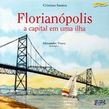 Florianópolis - A Capital Em Uma Ilha