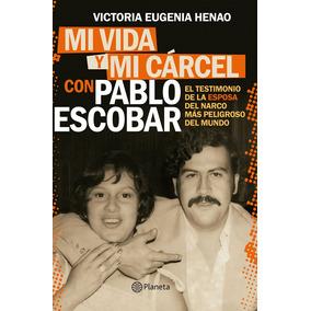 Mi Vida Y Mi Cárcel Con Pablo Escobar.