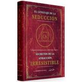 El Lenguaje De La Seduccion, Secretos De La Atraccion Irresi