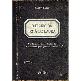 Kathy Kacer - O Diario Da Irma De Laura - 2 Edição - Calli