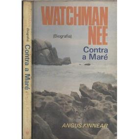 Watchman Nee: Contra A Maré - Angus Kinnear