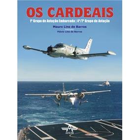 Livro Os Cardeais - 1º Grupo De Aviação Embarcada - Fab