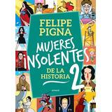 Mujeres Insolentes Historia 2 - Felipe Pigna - Emece Libro