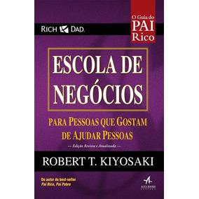 Escola De Negócios Pai Rico Livro Robert T Kiyosaki