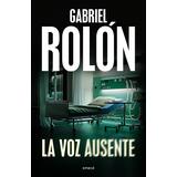La Voz Ausente Gabriel Rolón - Libro Nuevo Thriller Policial