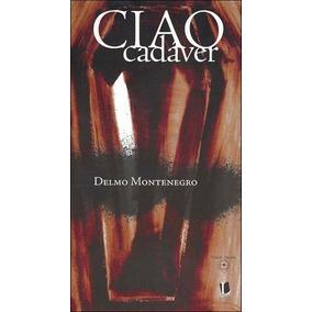Livro Ciao Cadáver - Delmo Montenegro