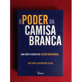Livro - O Poder Da Camisa Branca - Antonio Guerreiro Filho