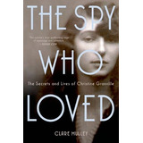 The Spy Who Loved: The Secrets And Lives Of Christine Granvi