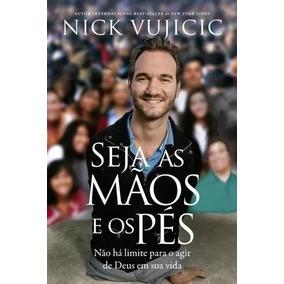 Livros Seja As Mãos E Os Pés Autor : Nick Vujicic
