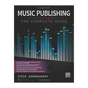 Music Publishing: The Complete Guide - Steve Winogradsky