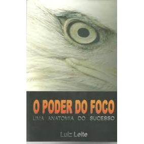 O Poder Do Foco Uma Anatomia Do Sucesso - Luiz Leite