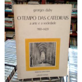 O Tempo Das Catedrais A Arte E A Sociedade 980-1420