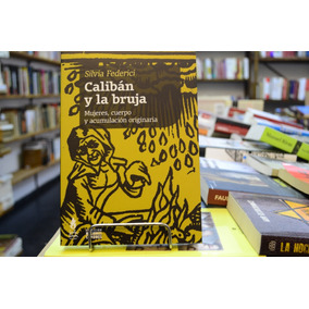 Calibán Y La Bruja. Silvia Federici.
