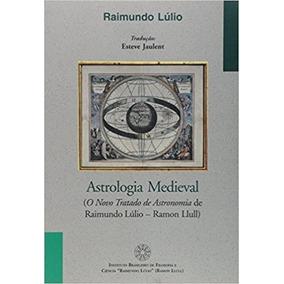 Astrologia Medieval Tratado De Astronomia De Raimundo Lúlio