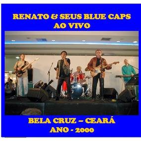 Cd Renato E Seus Blue Caps Ao Vivo Em Bela Cruz - Ceará