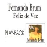 Cd Fernanda Brum - Feliz De Vez - Play-back - Novo Lacrado**