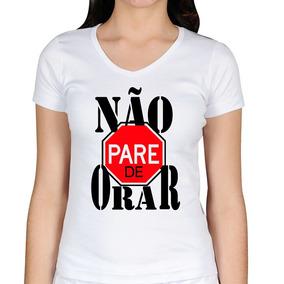 a5bf3f11da Camiseta Não Pare De Orar - Camisetas e Blusas para Feminino no ...