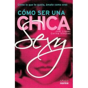 d3eb700b14 Libro Como Ser Una Chica Sexy: Como Lo Gue Te Gusta Amate Co