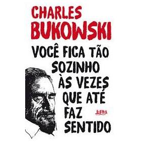 Você Fica Tão Sozinho Às Vezes Que Até F Bukowski, Charles