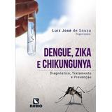 Dengue, Zika E Chikungunya - Diagnóstico, Tratamento E Prev