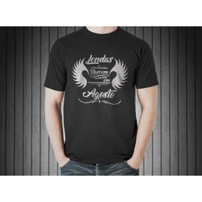 ca8b7ecb3d Camiseta As Lendas Nascem Em Agosto - Camisetas Manga Curta no ...