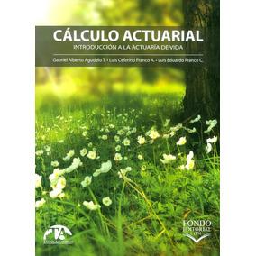 Cálculo Actuarial: Introducción A La Actuaría De Vida