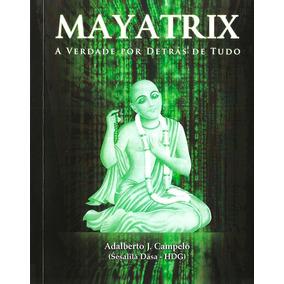 Mayatrix - A Verdade Por Detrás De Tudo - Livro Novo