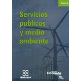 Servicios Públicos Y Medio Ambiente. Tomo Ii