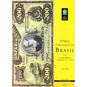 Livro O Meio Circulante No Brasil 1771 A 1900 - Parte I I I