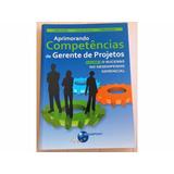 Aprimorando As Competências De Gerente De Projetos - Vol. 1