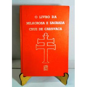 O Livro Da Milagrosa E Sagrada Cruz Caravaca Maria H Farelli