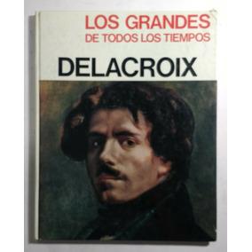 Delacroix , Los Grandes De Todos Los Tiempos