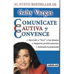 Comunícate Cautiva Y Convence - Vargas [hgo]