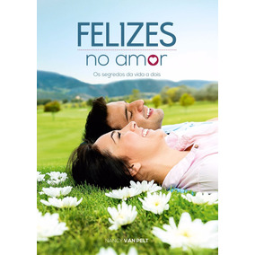 Livro Feliz No Amor Os Segredos Da Vida A Dois Imperdivel!