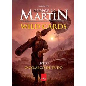 Wild Cards - O Começo De Tudo - Livro 1 George R. R. Marti