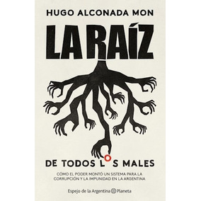 Libro La Raiz De Todos Los Males De Hugo Alconada Mon