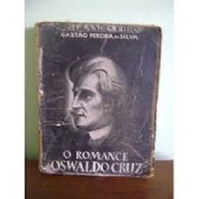 Livro Romance Oswaldo Cruz Grandes Vidas Gastão Pereira Silv