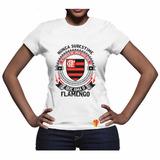 Camiseta Flamengo Nunca Subestime Poder Uma Mulher Ama
