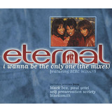 Cd Single Eternal I Wanna Be The Only One Ithe Mixes) Imp