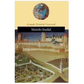 Mundo Feudal Grande Historia Universal Editora Folio