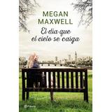El Dia Que El Cielo Se Caiga - Megan Maxwell