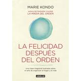 La Felicidad Despues Del Orden - Marie Kondo