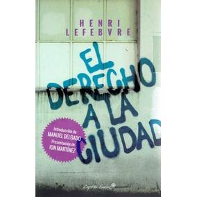 Derecho A La Ciudad, El - Lefebvre, Henri