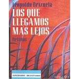 Los Que Llegamos Más Lejos Relatos Leopoldo Brizuela