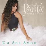 Cd Paula Fernandes - Um Ser Amor (original E Lacrado)