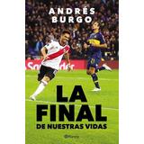Libro La Final De Nuestras Vidas - River - Andres Burgo