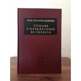 Títulos Y Operaciones De Crédito. Raúl Cervantes Ahumada